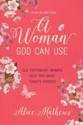 A Woman God Can Use: Old Testament Women Help You Make Today's Choices