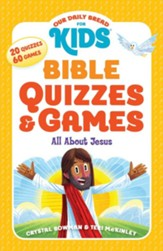 Our Daily Bread For Kids: Bible Quizzes and Games All About Jesus