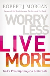 Worry Less, Live More: God's Prescription for a Better Life - Slightly Imperfect