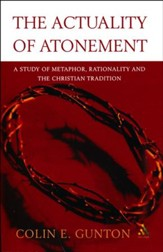 The Actuality of Atonement: A Study of Metaphor, Rationality and    the Christian Tradition