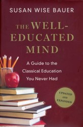 The Well-Educated Mind: A Guide to the Classical Education You Never Had, Updated and Expanded