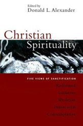 Christian Spirituality: Five Views of Sanctification