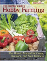 The Essential Guide to Hobby  Farming: The How-To Manual for Creating a Hobby Farm