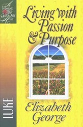 Living with Passion and Purpose: A Woman After God's Own Heart  Series, Luke
