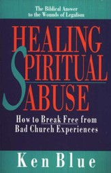 Healing Spiritual Abuse: How to Break Free from Bad  Church Experiences