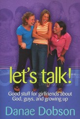 Let's Talk: Good Stuff for Girlfriends About God,   Guys, and Growing Up