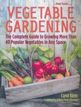 Vegetable Gardening: The Complete Guide to Growing More Than 40 Popular Vegetables in Any Space