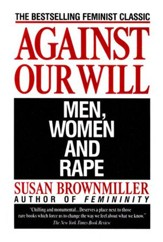 Against Our Will: Men, Women & Rape