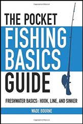 Pocket Fishing Basics Guide:  Freshwater Basics: Hook, Line, and Sinker