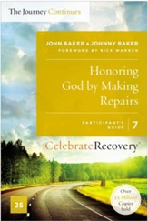 Honoring God by Making Repairs, Celebrate Recovery, Participant's Guide 7