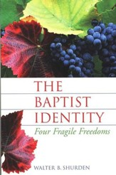 The Baptist Identity: Four Fragile Freedoms [Walter Shurden]