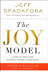 The Joy Model: A Step-by-Step Guide to a Life of Peace, Purpose, and Balance