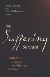 The Suffering Servant: Isaiah 53 in Jewish and Christian Sources