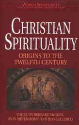 Origins to the Twelfth Century Christian Spirituality, Volume 1