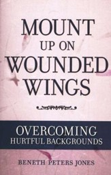 Mount up on Wounded Wings:  Overcoming Hurtful Backgrounds