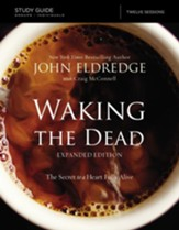 The Waking the Dead Study Guide: The Secret to a Heart Fully Alive, Expanded edition