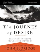 The Journey of Desire Study Guide: Searching for the Life You've Always Dreamed Of, Expanded Edition