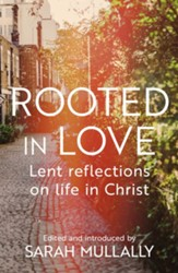 Rooted in Love: Lent Reflections on Life in Christ