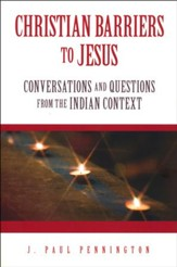 Christian Barriers to Jesus: Conversations and Questions from the Indian Context
