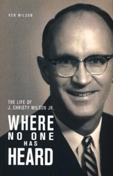 Where No One Has Heard: The Life of J. Christy Wilson, Jr.
