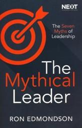 The Mythical Leader: The Seven Myths of Leadership