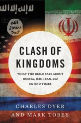 Clash of Kingdoms: What the Bible Says about Russia, ISIS, Iran & the Coming World Conflict