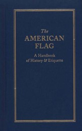 The American Flag: A Handbook of History & Etiquette