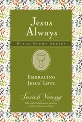 Embracing Jesus' Love, Jesus Always Bible Study Series, Volume 1