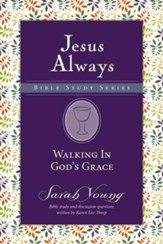 Walking in God's Grace, Jesus Always Bible Study Series, Volume 4