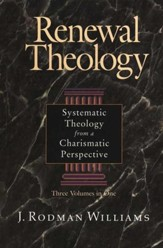 Renewal Theology: Systematic Theology from a Charismatic Perspective, 3 Volumes in One