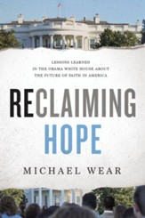 Reclaiming Hope: Lessons Learned in the Obama White House About the Future of Faith in America