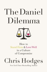 The Daniel Dilemma: How to Stand Firm & Love Well in a Culture of Compromise