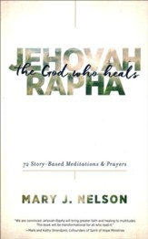 Jehovah-Rapha: The God Who Heals - 72 Story-Based Meditations & Prayers
