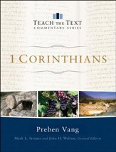 1 Corinthians: Teach the Text Commentary Series