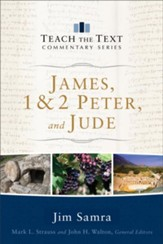 James, 1 & 2 Peter, and Jude: Teach the Text Commentary