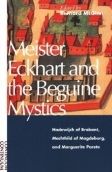 Meister Eckhart and the Beguine Mystics: Hadewijch of Brabant, Mechthild of Magdeburg, & Marguerite Porete