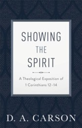 Showing the Spirit, repackaged edition: A Theological Exposition of 1 Corinthians 12-14