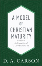 A Model of Christian Maturity, repackaged edition: An Exposition of 2 Corinthians 10-13