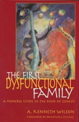 The First Dysfunctional Family: A Modern Guide to the Book of Genesis