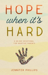Hope When It's Hard: A 30-Day Devotional for Adoptive Parents