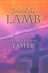 Behold the Lamb: A Ready-to-Sing Easter--Choral Book