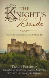 The Knight's Bride: Chivalry Lives in Six Stories from the Middle Ages