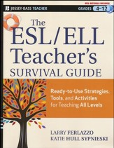The ESL/ELL Teacher's Survival  Guide: Ready-to-Use Strategies, Tools, and Activities for Teaching English Language Learners of All Levels