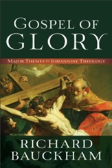 Gospel of Glory: Major Themes in Johannine Theology