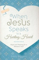 When Jesus Speaks to a Hurting Heart: Hope and Healing for a Woman's Soul