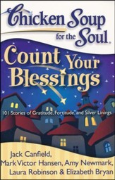 Chicken Soup for the Soul: Count Your Blessings, 101  Stories of Gratitude, Fortitude, and Silver Linings