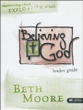 Believing God: Experiencing A Fresh Explosion of Faith (Leader Guide)