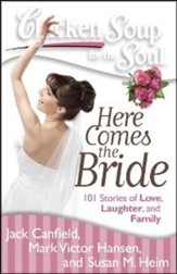 Chicken Soup for the Soul: Here Comes the Bride: 101 Stories of Love, Laughter, and Family - Slightly Imperfect