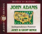 Heroes of History: John Adams: Independence Forever Audiobook on CD