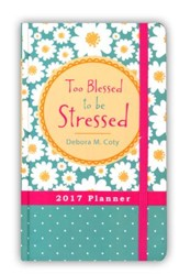 2017 Planner - Too Blessed to be Stressed